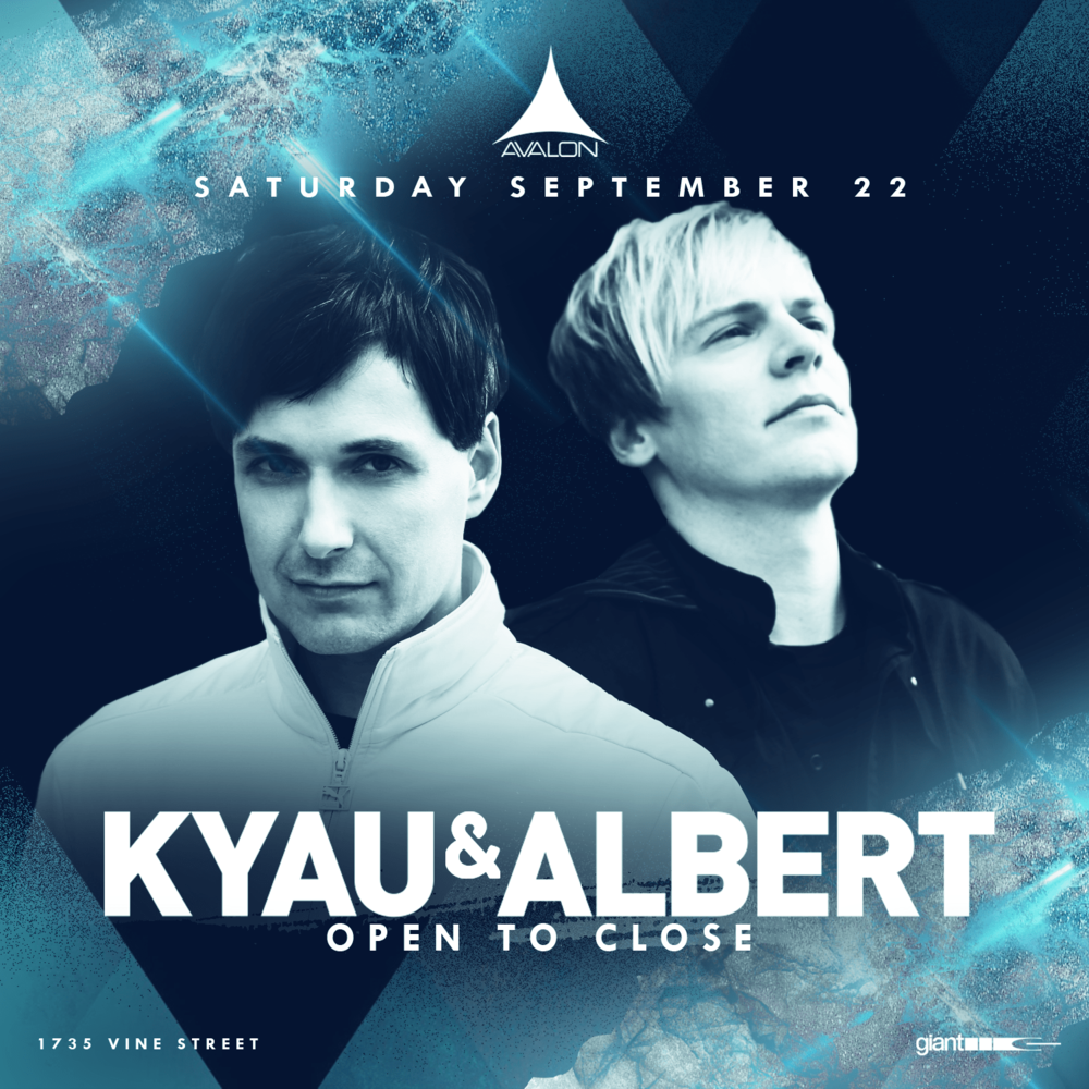 Sat Sept 22 - Kyau & Albert (open to close)Bottle / Table Service Text: (323)684-5299Use Promo Code: UAN for 10% off