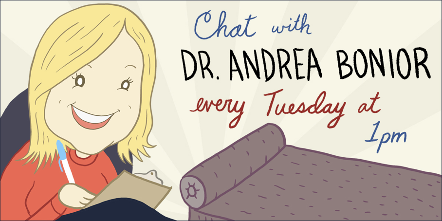 Have a burning question? - Just want to gawk at everyone else's, or give your own opinions? Dr. Andrea chats LIVE every Tuesday at 1pm EST for The Washington Post. It is like a live, written column-- and she and her chatters talk about everything from family drama to emotional baggage to work and relationships in