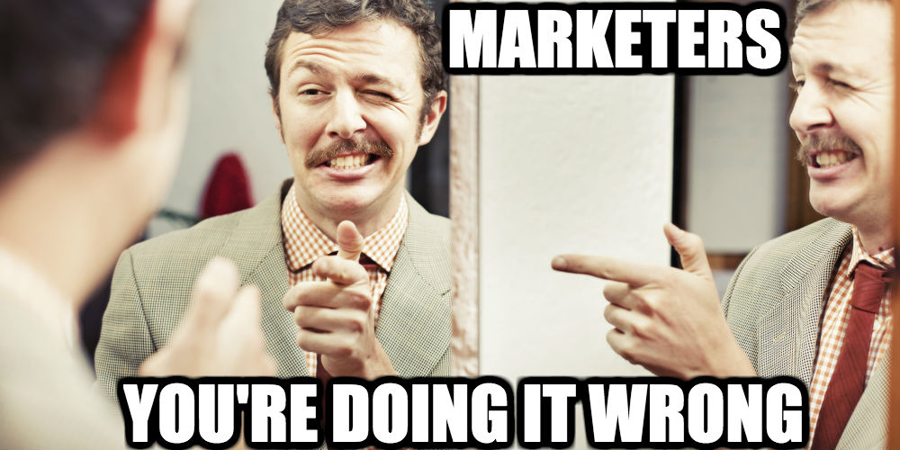 marketers-youre-doing-it-wrong