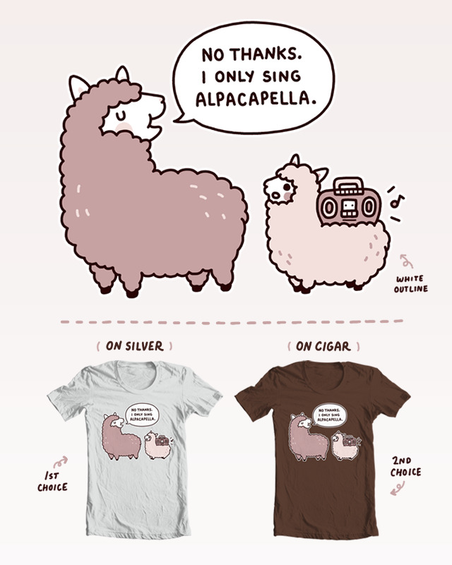 "Everyone go to threadless and vote for Nina Nguyen's awesomely adorable Aplacapella shirt. Do it now, or you don't get any cookies. mis0happy: ALPACAPELLA IS UP FOR VOTING ON  THREADLESS! If you could be so kind as to vote ""5"" for me, I'd be very grateful!  Voting goes for 7 days, so do help and make this shirt possible! I'll llaav you all forever more. Thanks! (*・▽・)/  You'll need a Threadless account to vote. (Sign up here!)"
