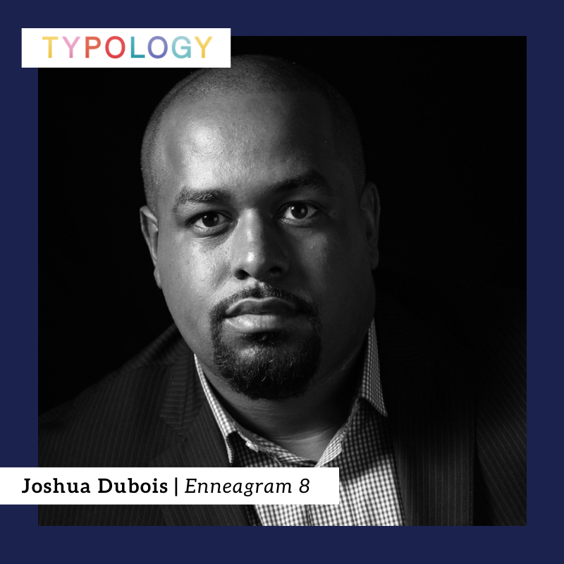 Joshua Dubois On Leading With Self Awareness And Empathy Enneagram 8 S04 019 Typology Podcast
