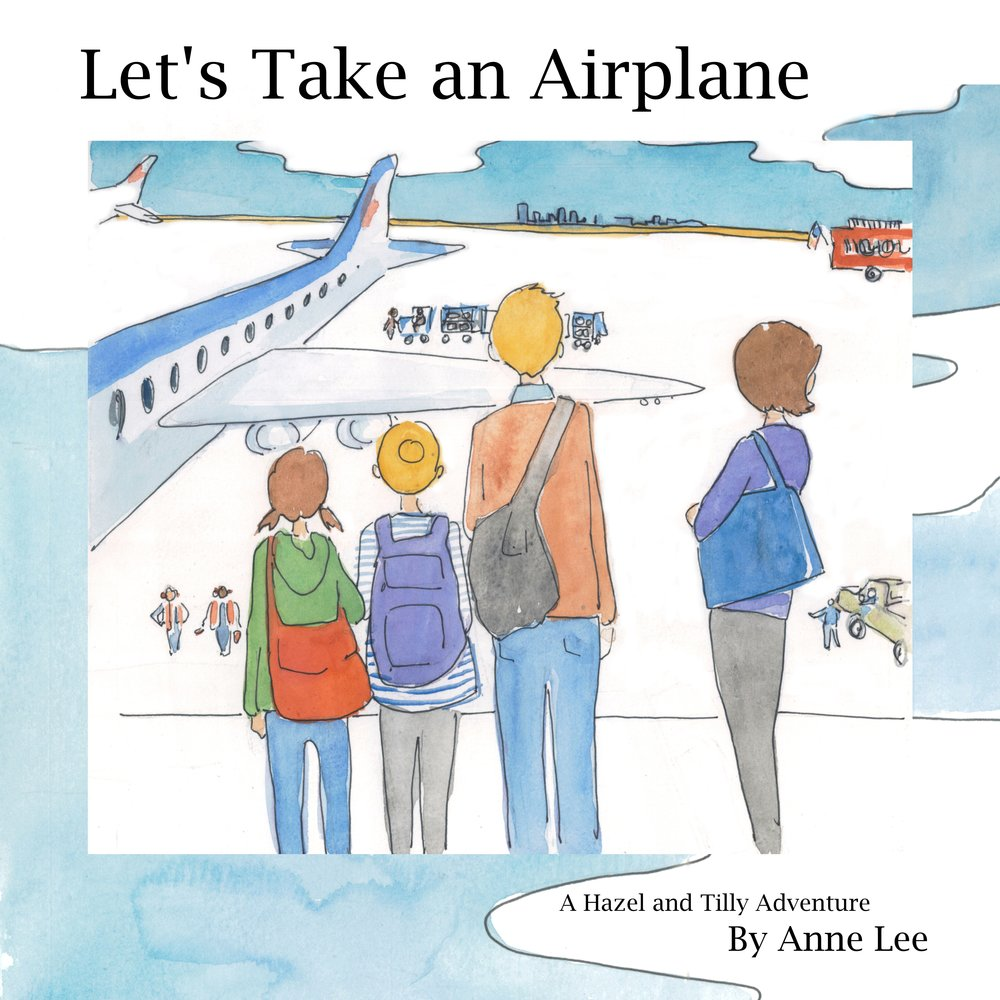 LET'S TAKE AN AIRPLANE  - Written and Illustrated by Anne LeePublished in 2014 by CreateSpace