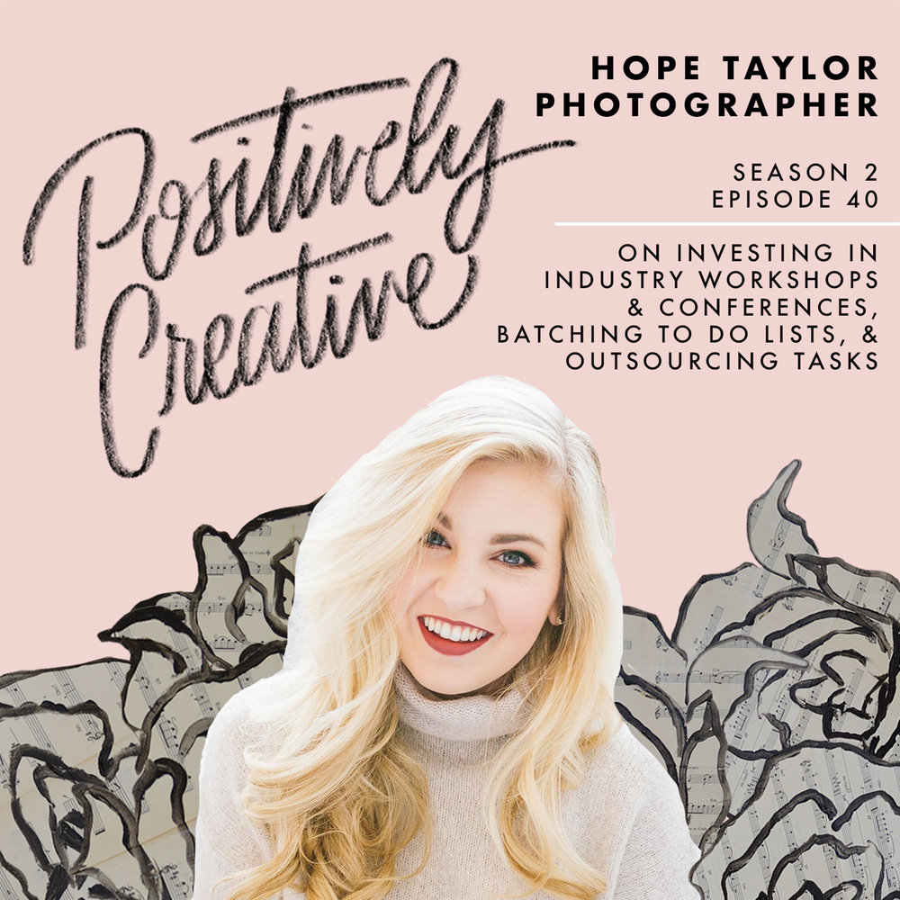 Episode-40---Hope-Taylor,-Photographer,-on-Investing-in-Industry-Workshops-&-Conferences,-Batching-To-Do-Lists,-&-Outsourcing-Tasks.jpg
