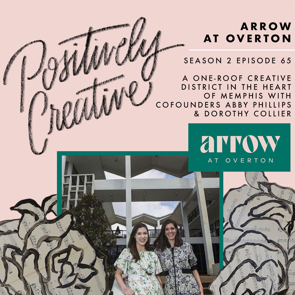 S2-Ep-65---Arrow-at-Overton,-a-One-Roof-Creative-District-in-the-Heart-of-Memphis-with-CoFounders-Abby-Phillips-&-Dorothy-Collier.jpg