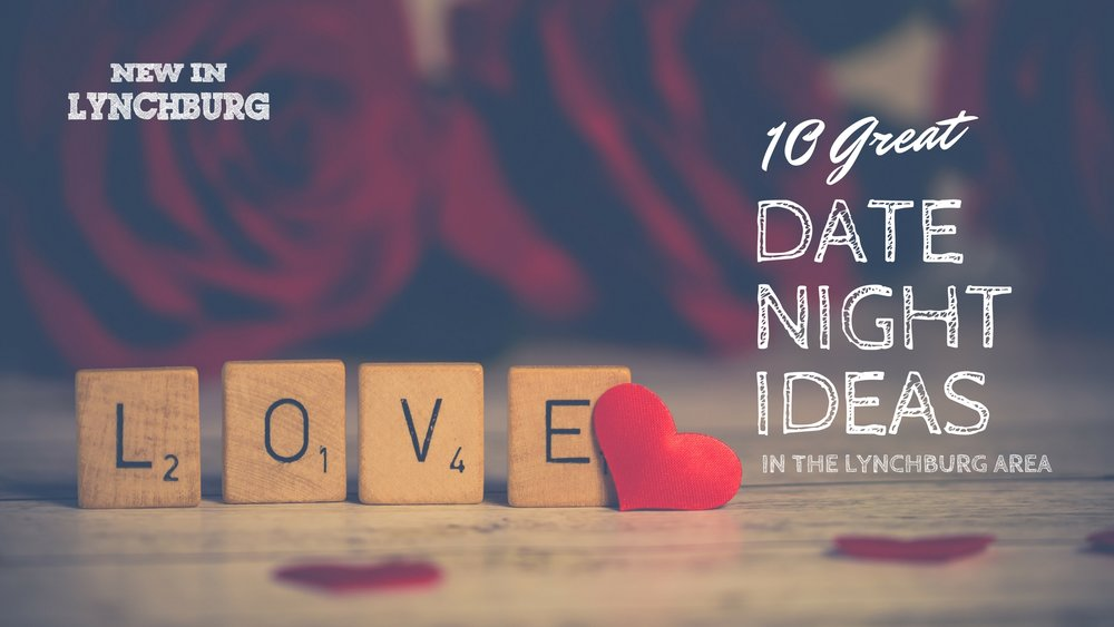10 Great Date Night Ideas - Looking for the perfect date night idea for the Lynchburg area? We've complied 10 great date night ideas to do in the area!