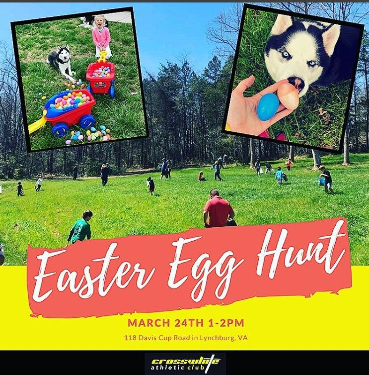 Easter egg hunt @ crosswhite atheltic club  March 24th at 1pm-2pm  118 Davis Cup Rd. Lynchburg, VA 24502  Over 1000 Easter Eggs to hunt for on the Crosswhite Athletic Club grounds. We are opening up our facility to all families with young kids to celebrate this upcoming Easter holiday!