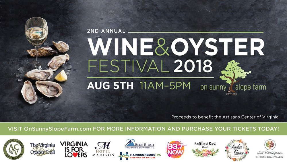 Wine & Oyster Festival - August 5th | 11am-5pmSunny Slope Farm: 1825 Sunny Slope Lane Harrisonburg, VA 22801Enjoy tastings from Virginia wineries, coastal oysters and an array of craft foods as you explore our curated, local artisan booths and are entertained with live music and fun activities.