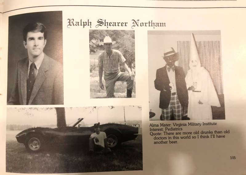 Again, A picture says a thousand words. © AP/AP This image shows Virginia Gov. Ralph Northam's page in his 1984 Eastern Virginia Medical School yearbook. The page shows a picture, at right, of a person in blackface and another wearing a Ku Klux Klan hood next to different pictures of the governor.