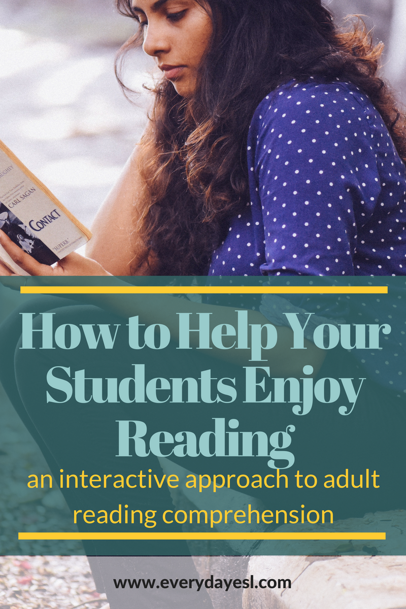 How to Help Your Students Enjoy Reading: An Interactive Approach | Everyday ESL | Reading Comprehension | Adult ESL | Adult Reading Comprehension | Everyday ESL | Teaching English | Teaching Reading | How to Teach Reading | Reading Comprehension Activities