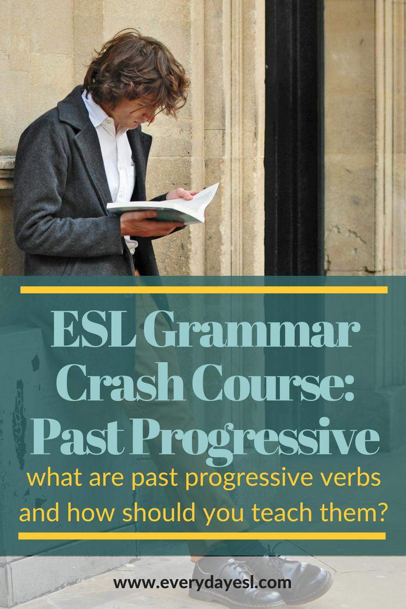 Basic English Grammar for the ESL Teacher: Past Progressive Verbs | Everyday ESL | Adult ESL | ESL Grammar Activities | Past Progressive Verbs Activities | How to Teach Verb Tenses