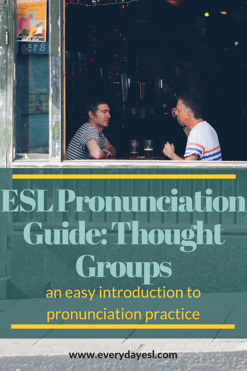 English Pronunciation Guide: Thought Groups | Everyday ESL | English Pronunciation | Teaching ESL | Adult ESL | Thought Groups | ESL Activities | How to Speak English