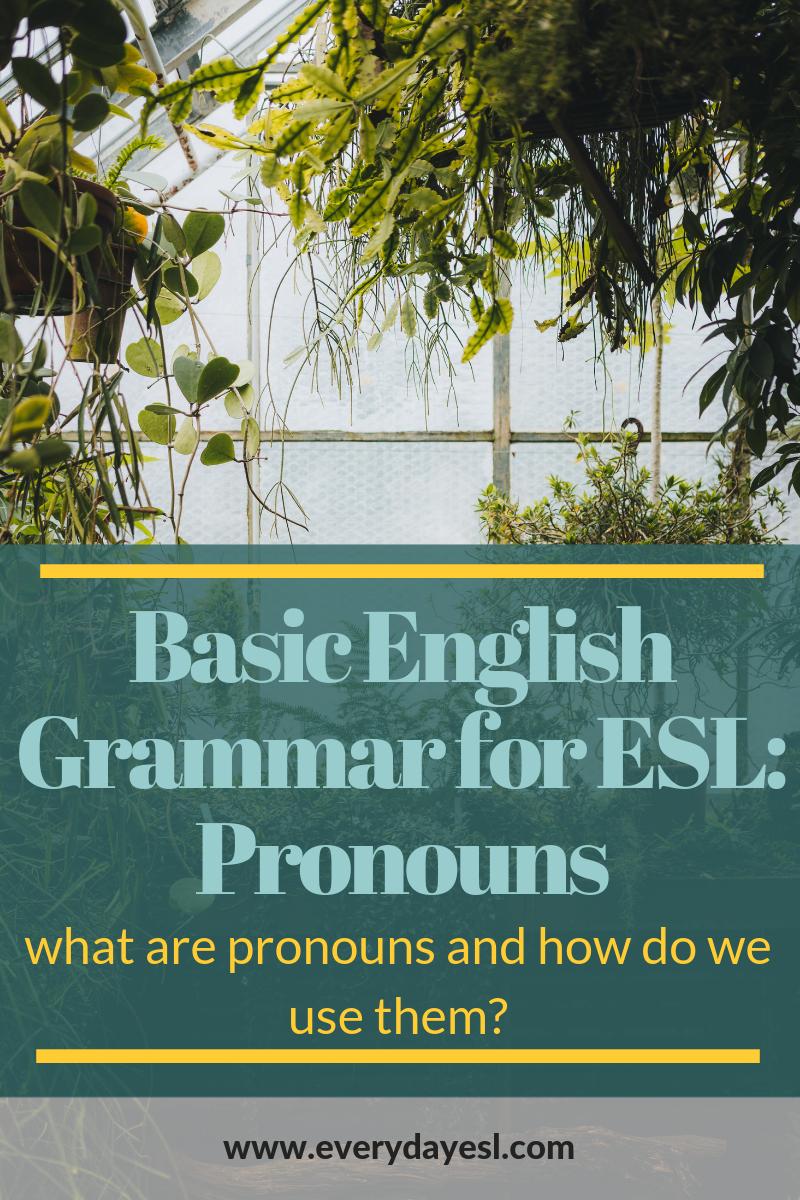 Basic English Grammar for the ESL Teacher: Pronouns | Everyday ESL | Adult ESL | ESL Grammar | Adult ESL Grammar | Pronouns ESL | Adult ESL Pronouns