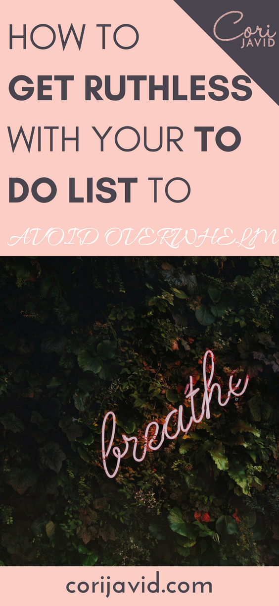How To Get Ruthless With Your To Do List To Avoid Overwhelm