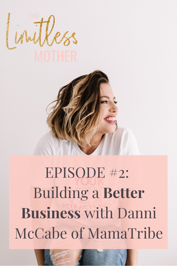 The Limitless Mother Podcast Episode 002 Making Money_ Building a Better Business with Danni McCabe of MamaTribe Pinterest Graphic.png