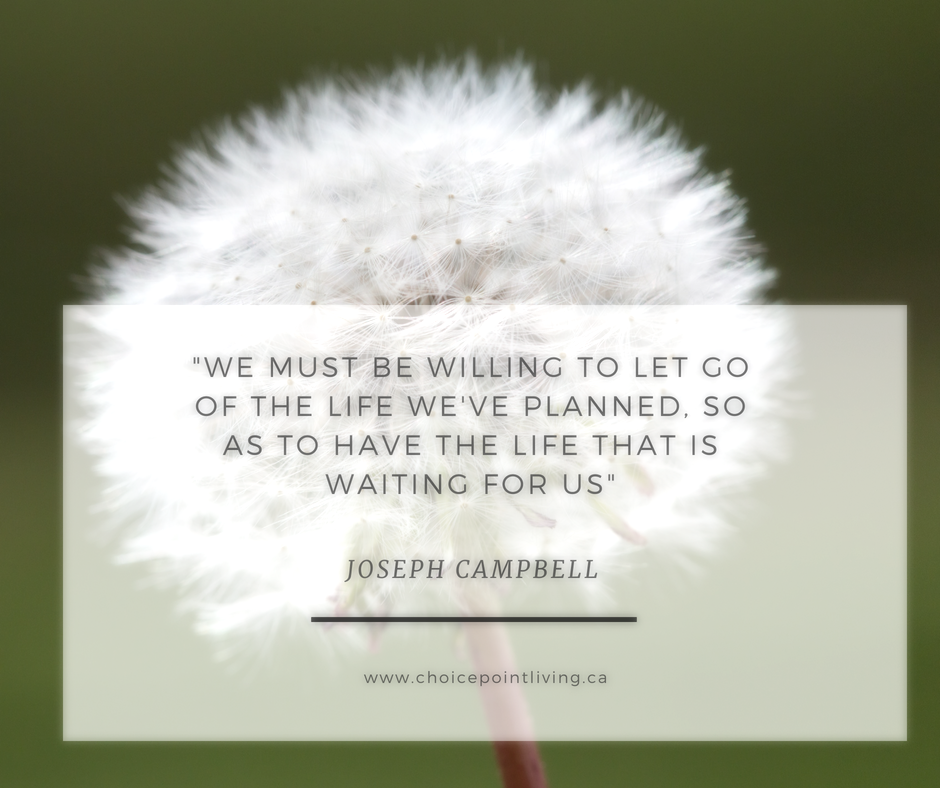 'we must be willing to let go of the life we've planned, so as to have the life that is waiting for us%22Joseph Campbell.png