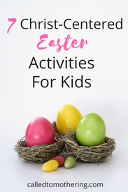 7 Christ-Centered Easter Activities for Kids from Called to Mothering