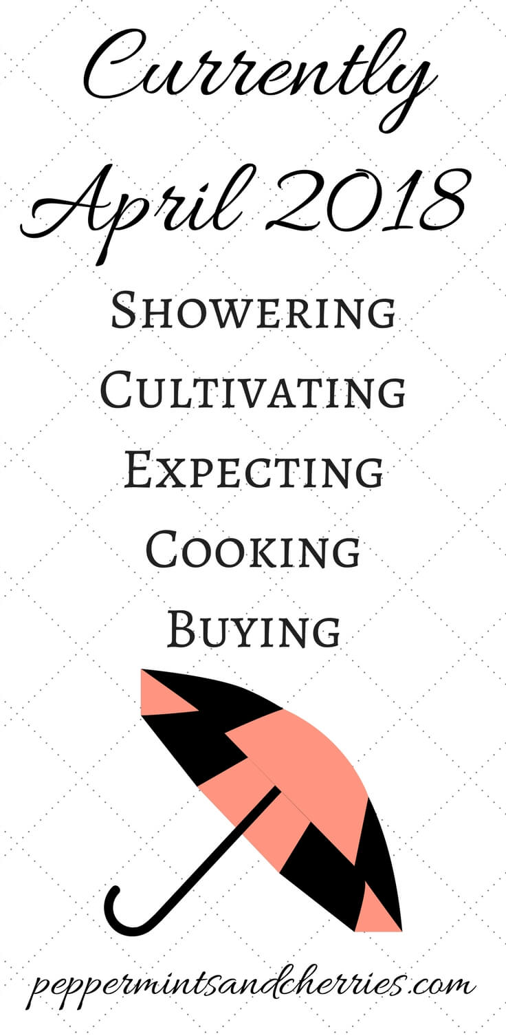 Currently April 2018 Showering Cultivating Expecting Cooking Buying