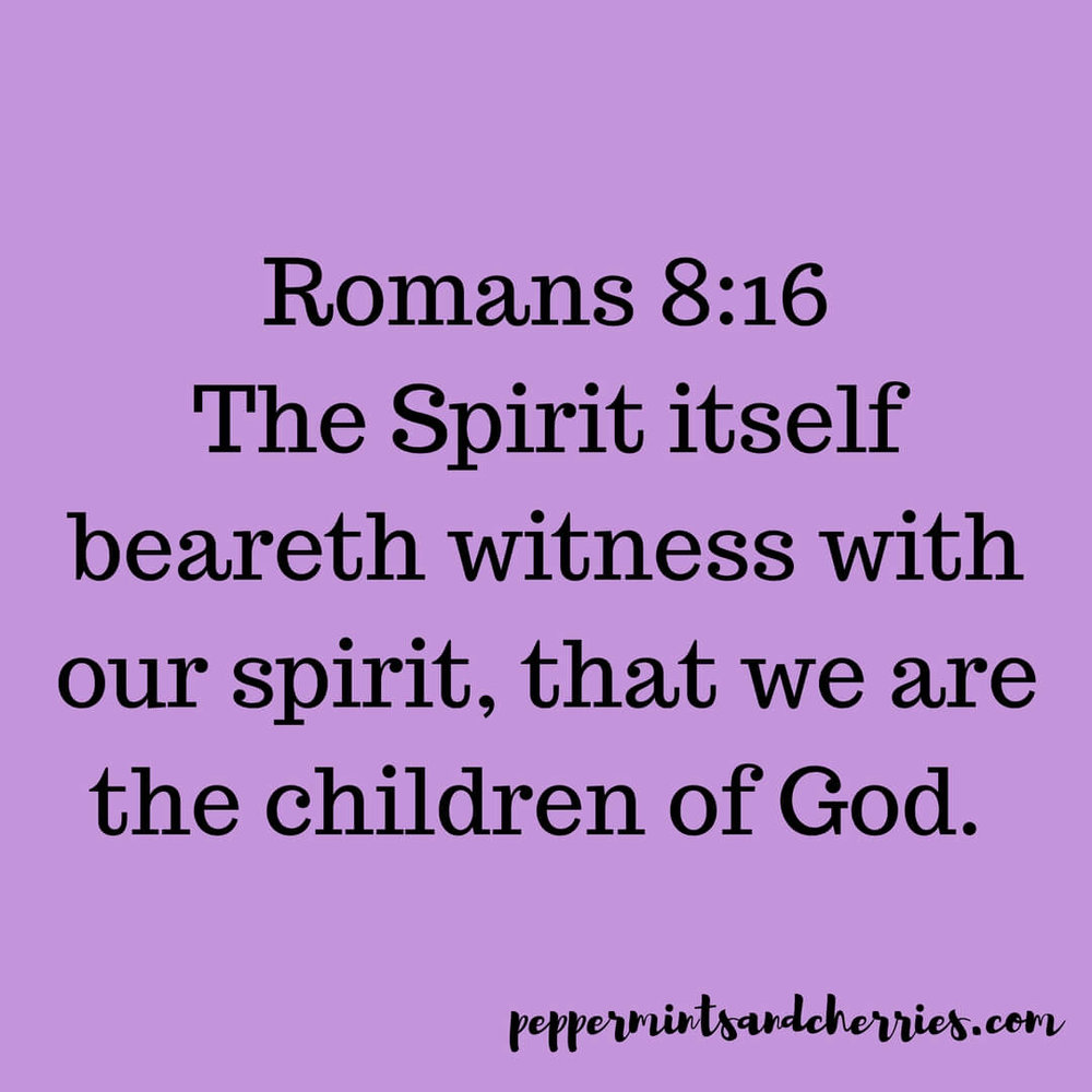 Romans 8:16 states, The  Spirit  itself  beareth   witness  with our  spirit , that we are the children of God.