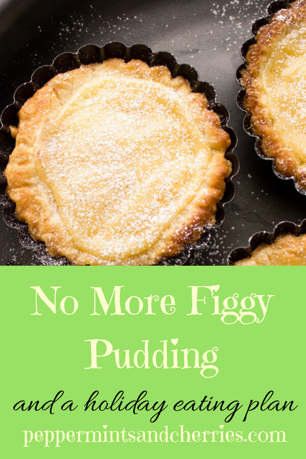 No More Figgy Pudding and a Holiday Eating Plan www.peppermintsandcherries.com