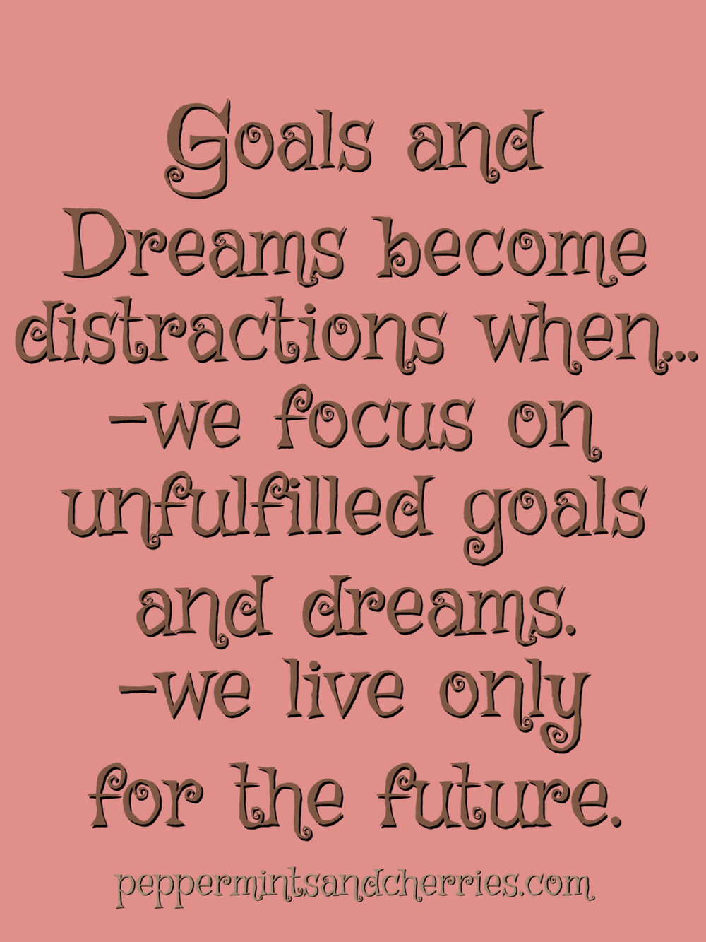 Goals and Dreams Become Distractions When...