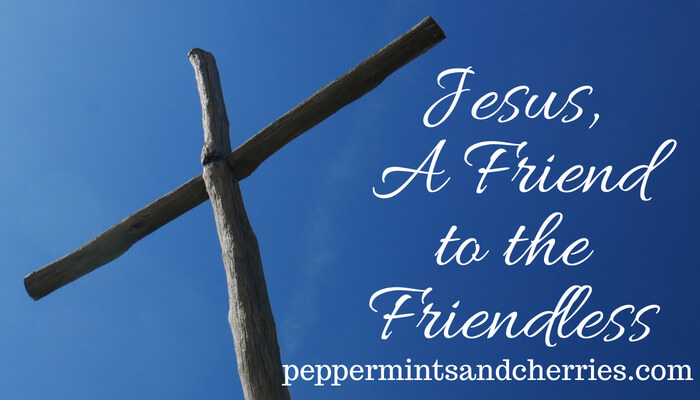 Jesus, A Friend to the Friendless