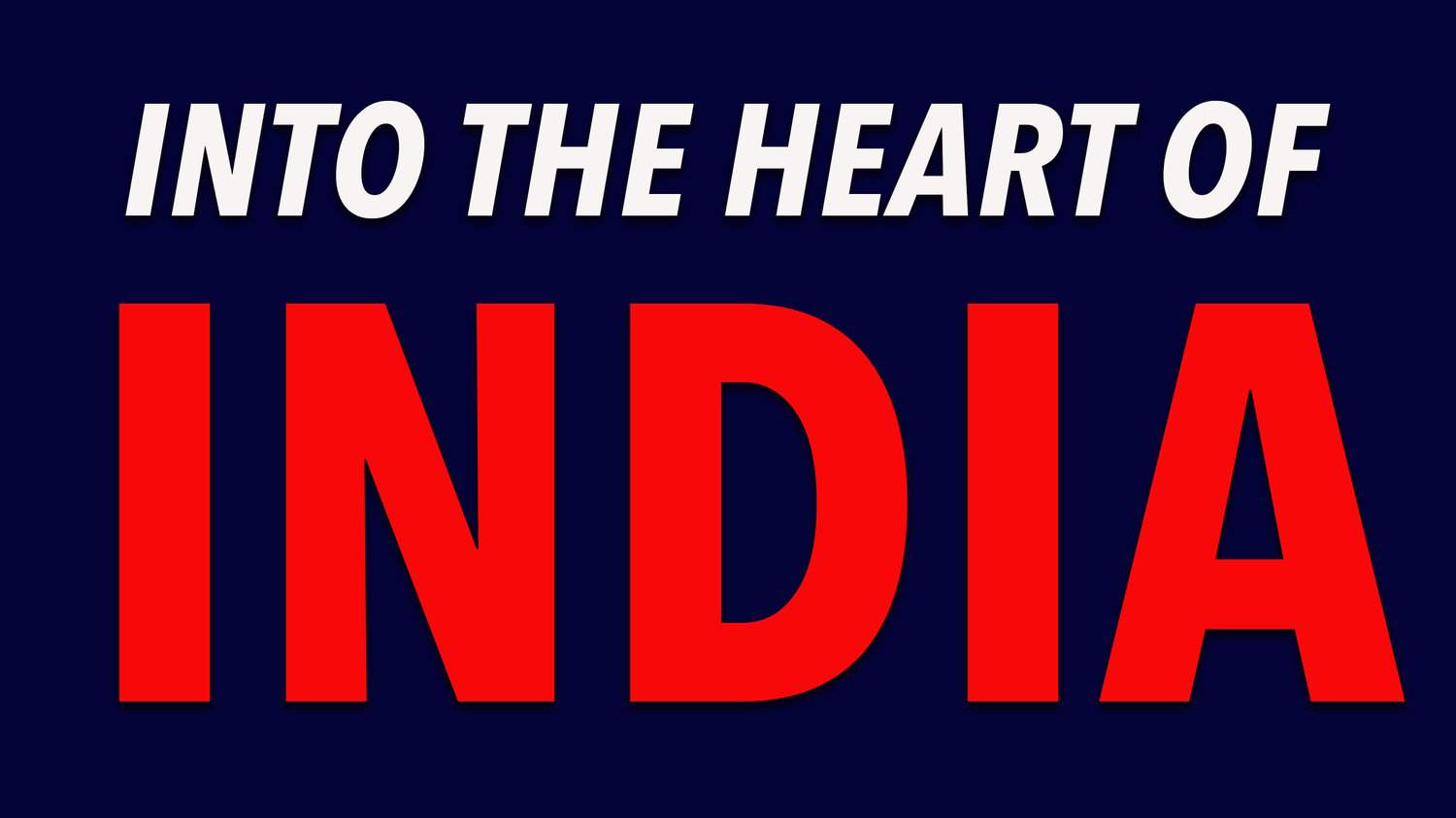 INTO THE HEART OF INDIA