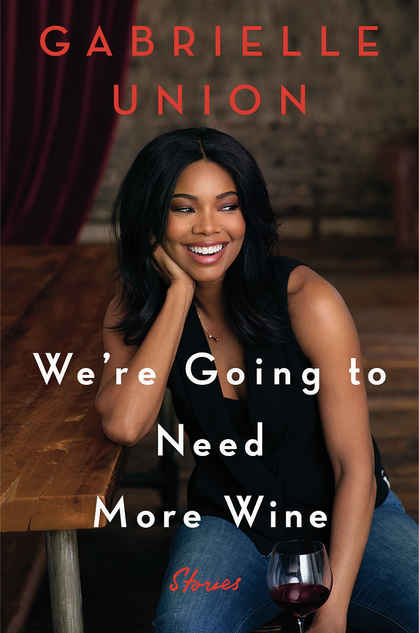 - If your New Year's Resolution was to read more, you might want to start with Gabrielle Union's new book We're Going to Need More Wine.