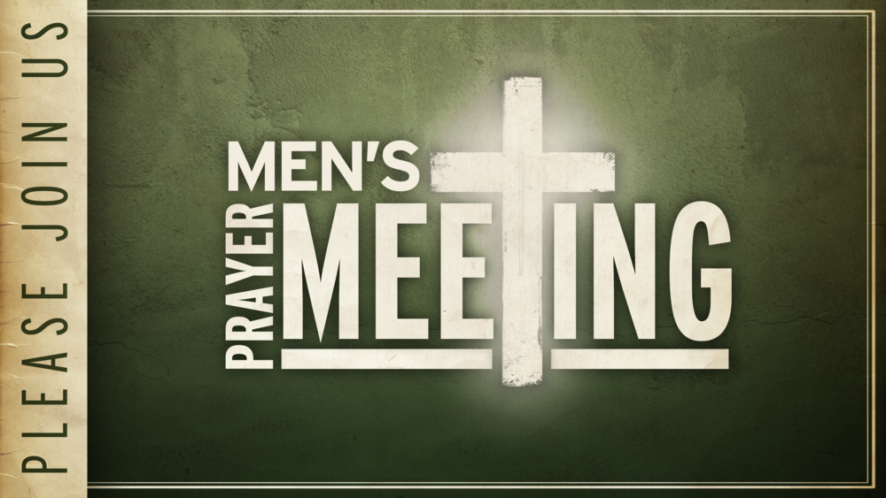MEN'S PRAYER 2nd Saturday of the month @ 9AM in the Fellowship Hall.