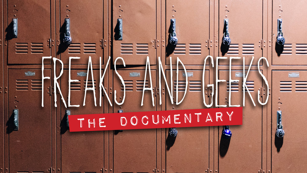 FREAKS & GEEKS: THE DOCUMENTARY