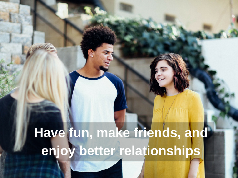 Have fun, make friends and enjoy better relationships.png