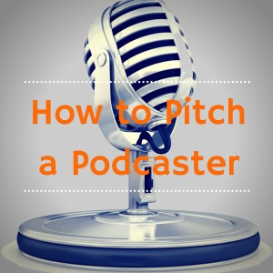 How to Pitch a Podcaster
