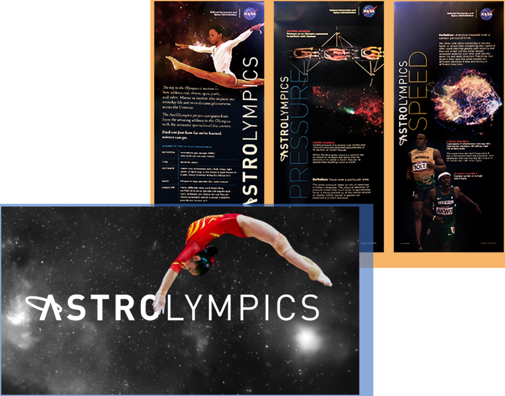 AstrOlympics - This project explores the physical connections between sport and space. Brief explanations of physical concepts are compared with every day experiences, Olympic events, and discoveries from space made with Chandra and other telescopes. By exploring the range of values for concepts such as speed, mass, time, pressure, rotation, distance, etc., audiences gain a deeper understanding of how all matter-in-motion is relatable.Audience: All LearnersWebsite: AstrOlympics projectExhibit material: Exhibit instructions and contact information (webpage)