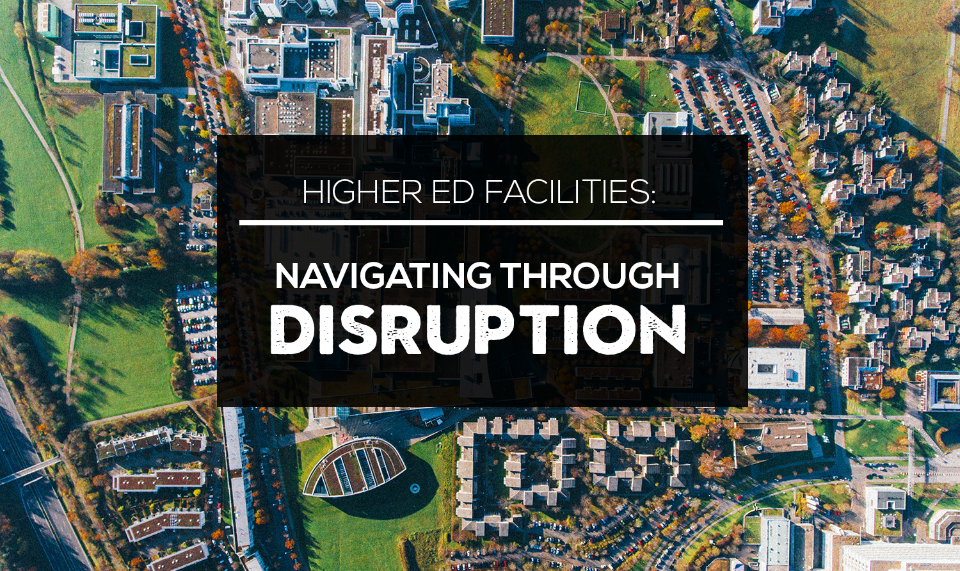 Higher Ed Facilities: Navigating Through Disruption - Higher Ed Facilities Forum Blog, September 2018.