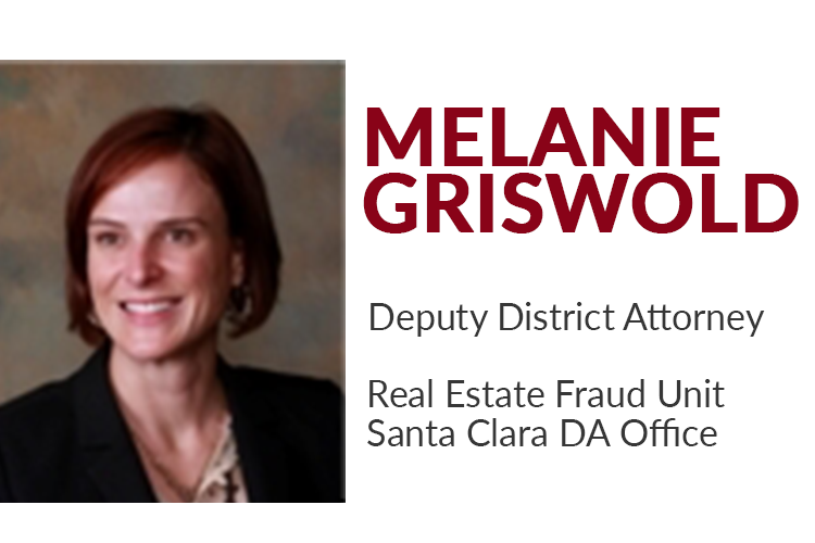 Melanie Griswold is a deputy district attorney with the Real Estate Fraud Unit of the Santa Clara County District Attorney's Office. She graduated law school from Harvard Law School and previously worked as a civil litigation attorney for the law firm Latham & Watkins.