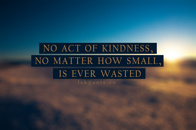 20 - no-act-of-kindness-no-matter-how-small-is-ever-wasted-kindness-quotes-share-on-hi5