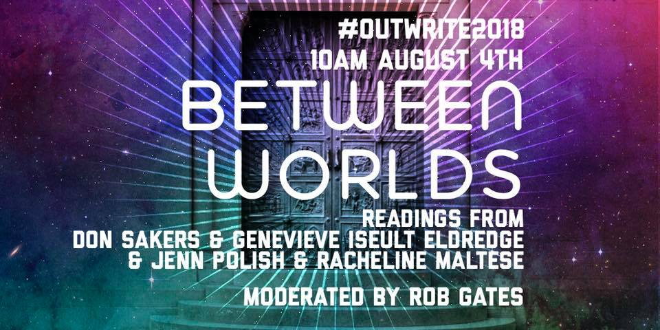 #OutWrite2018 10am August 4th Between Worlds: Readings from Don Sakers & Genevieve Iseult Eldredge & Jenn Polish & Racheline Maltese. Moderated by Rob Gates. White text overlays an ancient-looking stone door... in space.