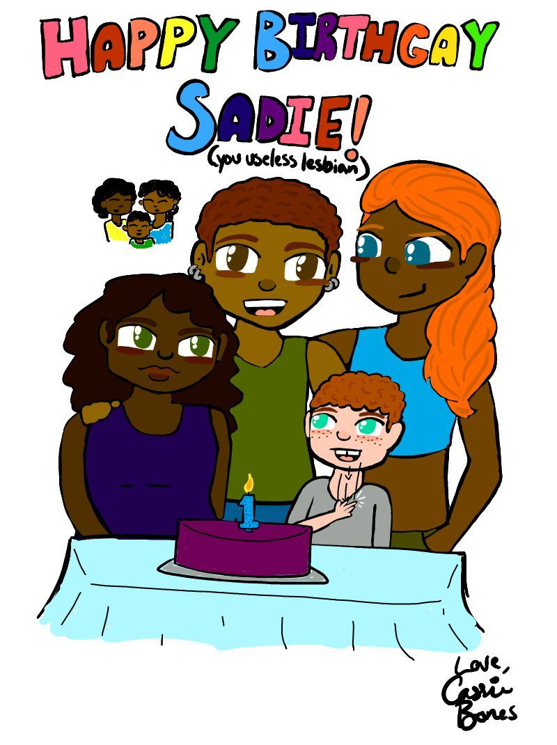 "Standing behind a light blue tableclothed table with a birthday with a number 1 candle lit, a young Black woman with short hair and earring studs stands with her arms around her girlfriend, Evelyn, and her best friend, Lerian. A small white child, Osley, stands in front of them all, signing his pleasure in ASL. Sadie's moms stand hugging her little brother Aon in the background, where a rainbow colored sign reads, ""Happy Birthday Sadie! (you useless lesbian)."""