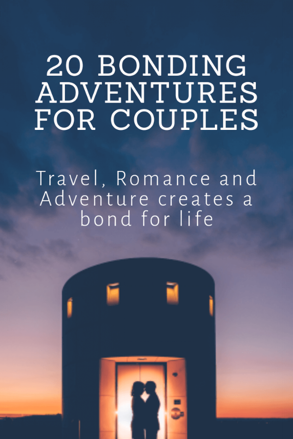 20 bonding adventures for couples – travel, romance & adventure and creates a bond for life