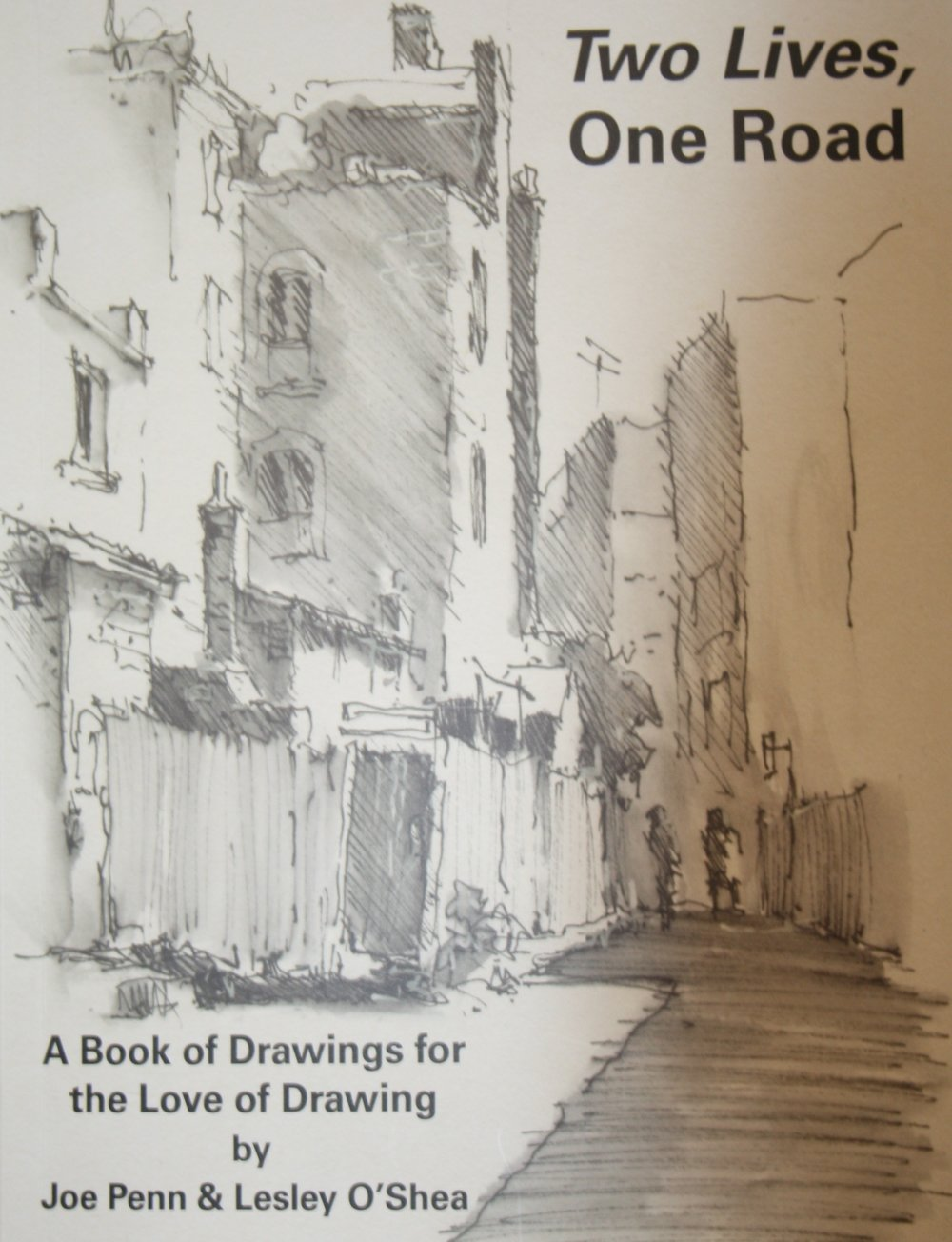 Two Lives, One Road - A Book of DrawingsBy Lesley O'Shea and Joe Penn