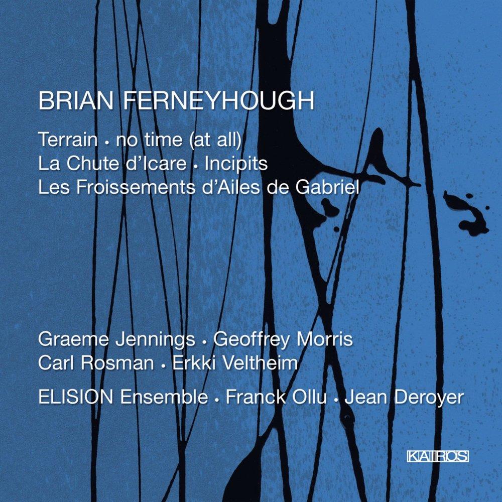 Brian Ferneyhough – ELISION Ensemble  • Les froissements des ailes de Gabriel – Brian Ferneyhough • Terrain – Brian Ferneyhough    ORDER