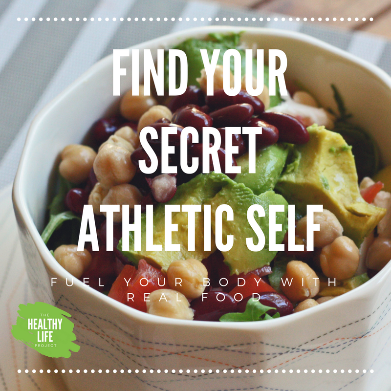 FIND YOUR SECRET ATHLETIC SELF AND FUEL YOUR BODY WITH REAL FOOD