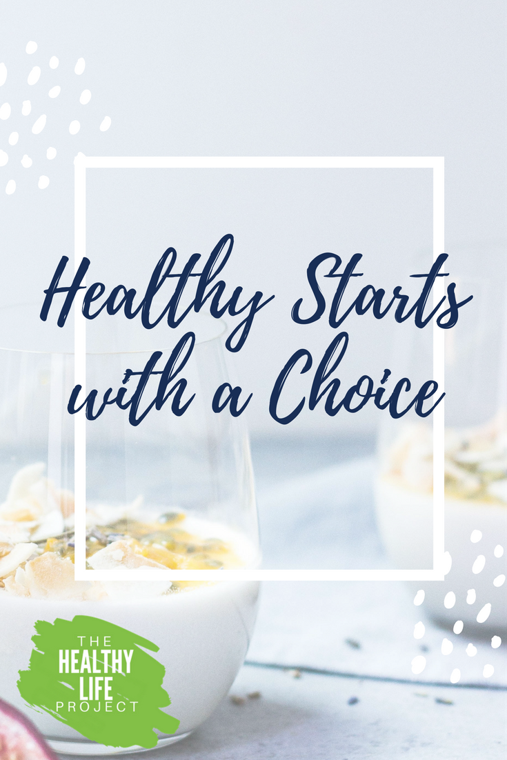 Healthy Starts with a Choice - written by Nikol Murphy for The Healthy Life Project