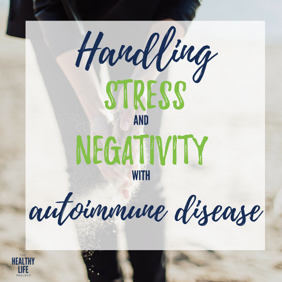 Handling Stress and Negativity with an Autoimmune Disease (1).png