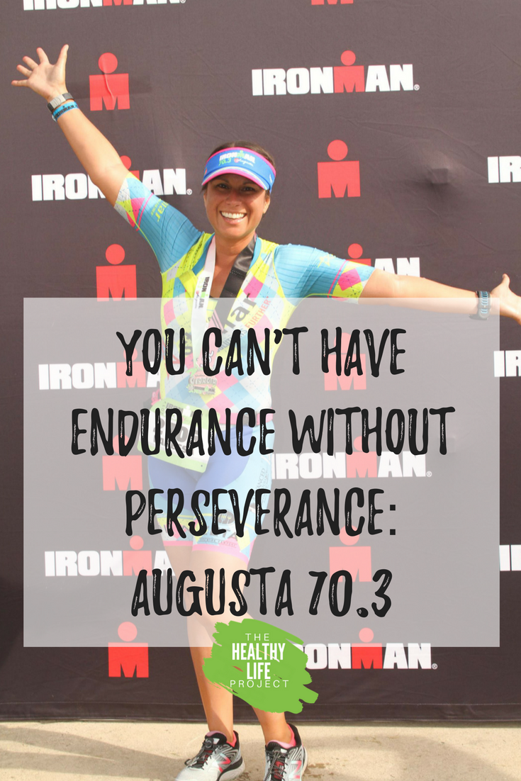 You Can't Have Endurance Without Perseverance- Augusta 70.3.png