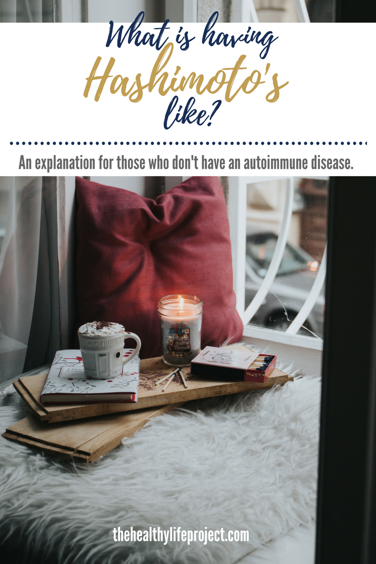 What-is-having-hashimoto's-like-a-explanation-for-those-who-don't-have-autoimmune-disease-the-healthy-life-project-nikol-murphy-pinterest.png