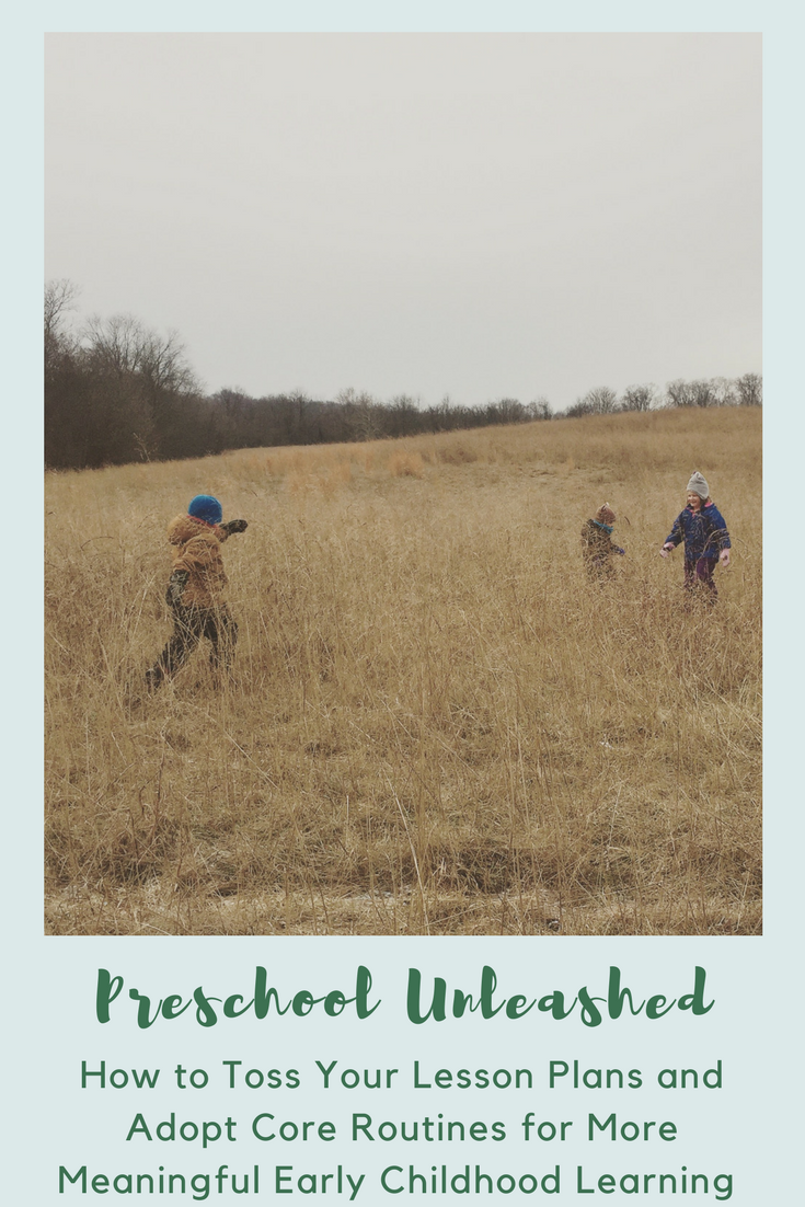 Preschool Unleashed: How to Toss Your Lesson Plans and Adopt Core Routines for More Meaningful Early Childhood Learning