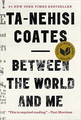 Between the World and Me  - By Ta-Nehisi Coates