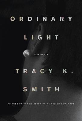 Ordinary light:a memoir - by Tracy K. Smiths