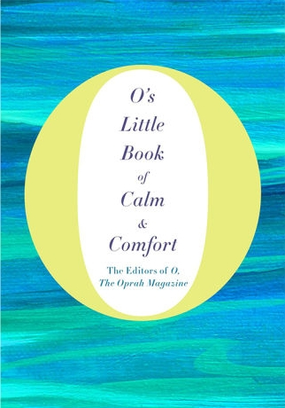 O's Little book of calm and comfort - O Magazine