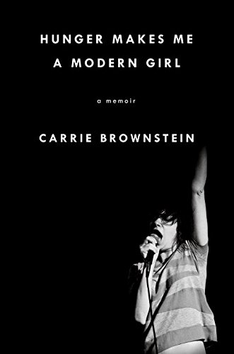 Hunger Makes Me a Modern Girl - by Carrie Bownstein